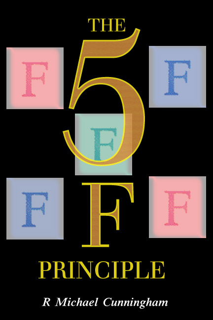 Five F Principle- Michael R Cunningham